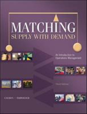 Matching Supply with Demand: An Introduction to Operations Management 9780073525204