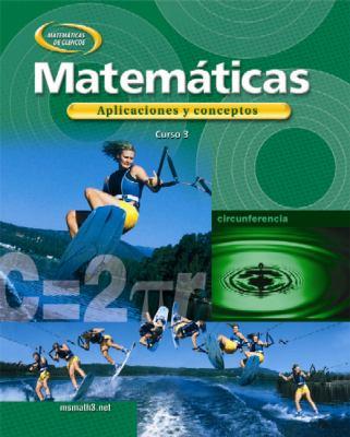 Matematicas: Aplicaciones y Conceptos, Curso 3 9780078607899