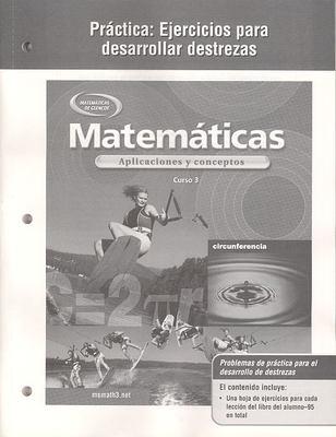 Matematicas Practica: Ejercicios Para Desarrollar Destrezas: Aplicaciones y Conceptos, Curso 3 9780078601699