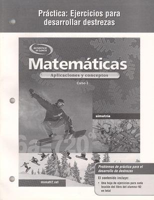 Matematicas, Practica: Ejercicios Para Desarrollar Destrezas: Aplicaciones y Conceptos: Curso 2 9780078601354