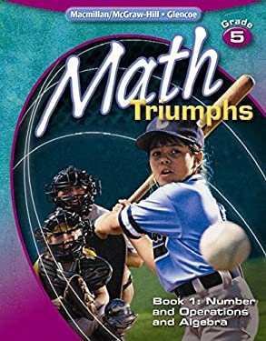 Math Triumphs, Book 1 Grade 5: Number and Operations and Algebra 9780078882043
