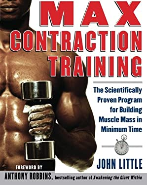 Max Contraction Training: The Scientifically Proven Program for Building Muscle Mass in Minimum Time 9780071423953