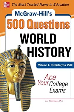 McGraw-Hill's 500 World History Questions, Volume 1: Prehistory to 1500: Ace Your College Exams 9780071780582