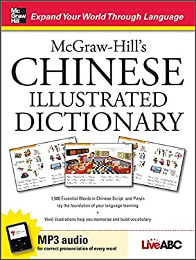 McGraw-Hill's Chinese Illustrated Dictionary: 1,500 Essential Words in Chinese Script and Pinyin Lay the Foundation of Your Language Learning 9780071615907