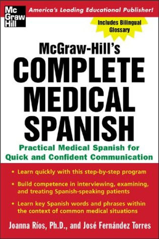 McGraw-Hill's Complete Medical Spanish: A Practical Course for Quick and Confident Communication 9780071439794