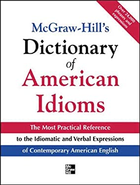 McGraw-Hill's Dictionary of American Idioms and Phrasal Verbs: The Most Practical Reference to the Idiomatic and Verbal Expressions of Contemporary Am 9780071408585