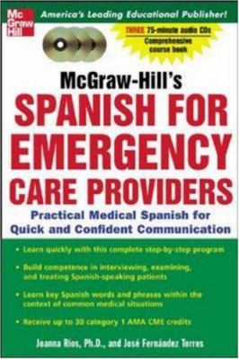 McGraw-Hill's Spanish for Emergency Care Providers (Book + CDs): A Practical Course for Quick and Confident Communication 9780071439947