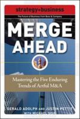 Merge Ahead: Mastering the Five Enduring Trends of Artful M&A 9780071508322