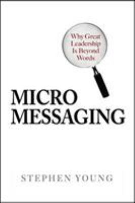 Micromessaging: Why Great Leadership Is Beyond Words 9780071467575