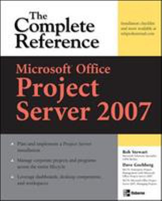 Microsoft Office Project Server 2007: The Complete Reference 9780071485999