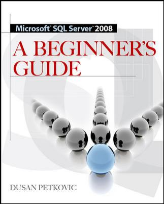 Microsoft SQL Server 2008: A Beginner's Guide 9780071546386
