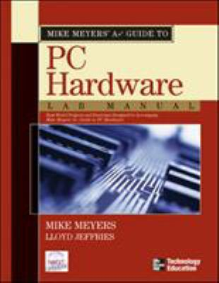 Mike Meyers' A+ Guide to PC Hardware Lab Manual 9780072231229
