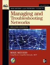 Mike Meyers' CompTIA Network+ Guide to Managing and Troubleshooting Networks [With CDROM]