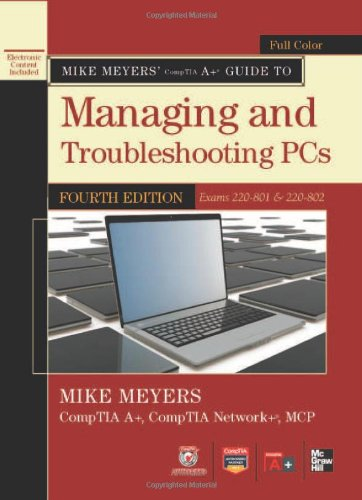 Mike Meyers' Comptia A+ Guide to Managing and Troubleshooting PCs, 4th Edition (Exams 220-801 & 220-802) 9780071795913