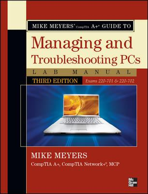 Mike Meyers' Comptia a Guide to Managing & Troubleshooting PCs Lab Manual, Third Edition (Exams 220-701 & 220-702) 9780071702997