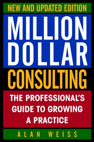 Million Dollar Consulting: The Professional's Guide to Growing a Practice 9780070696297