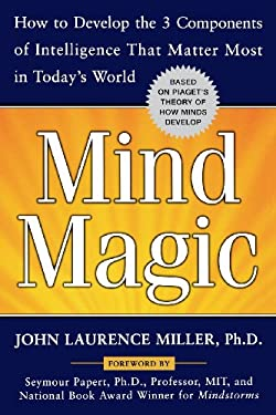 Mind Magic: How to Develop the 3 Components of Intelligence That Matter Most in Today's World 9780071468053