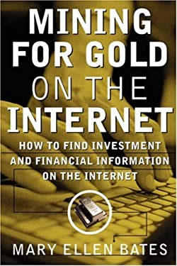 Mining for Gold on Internet: How to Find Investment and Financial Information on the Internet 9780071349819