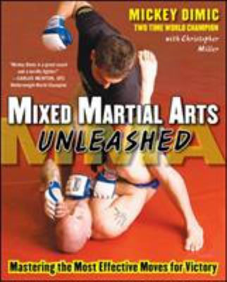 Mixed Martial Arts Unleashed: Mastering the Most Effective Moves for Victory 9780071598903