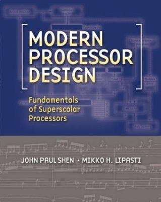 Modern Processor Design: Fundamentals of Superscalar Processors 9780070570641