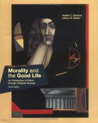 Morality and the Good Life: An Introduction to Ethics Through Classical Sources 9780072831924