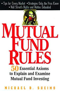 Mutual Fund Rules: Fifty Essential Axioms to Explain and Examine Mutual Fund Investing 9780071350259