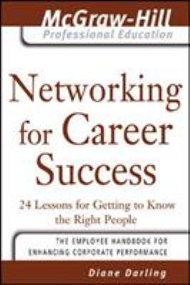 Networking for Career Success: 24 Lessons for Getting to Know the Right People 9780071456036