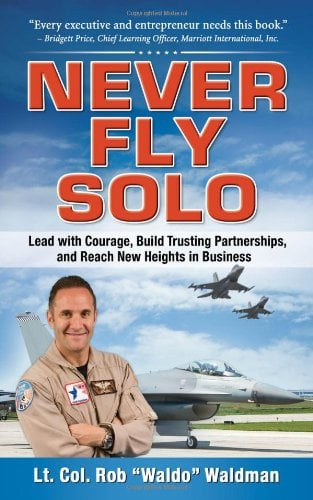 Never Fly Solo: Lead with Courage, Build Trusting Partnerships, and Reach New Heights in Business 9780071637060