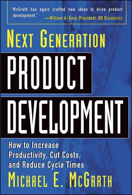 Next Generation Product Development: How to Increase Productivity, Cut Costs, and Reduce Cycle Times 9780071435123