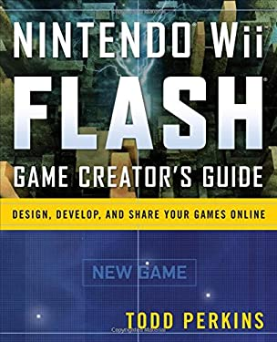 Nintendo Wii Flash Game Creator's Guide: Design, Develop, and Share Your Games Online 9780071545259