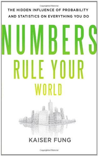 Numbers Rule Your World: The Hidden Influence of Probabilities and Statistics on Everything You Do 9780071626538