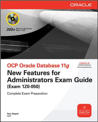 OCP Oracle Database 11g: New Features for Administrators Exam Guide (Exam 1Z0-050) [With CDROM] 9780071496827
