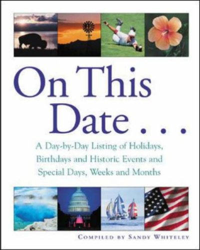 On This Date...: A Day-By-Day Listing of Holidays, Birthday and Historic Events, and Special Days, Weeks and Months 9780071398275