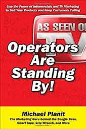 Operators Are Standing By!: Use the Power of Infomercials and TV Marketing to Sell Your Products and Keep Customers Calling 256040