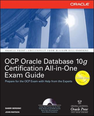 Oracle Database 10g Ocp Certification All-In-One Exam Guide [With CDROM] 9780072257908
