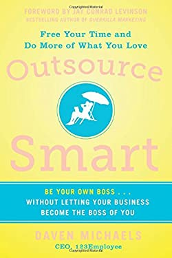 Outsource Smart: Be Your Own Boss . . . Without Letting Your Business Become the Boss of You 9780071799799