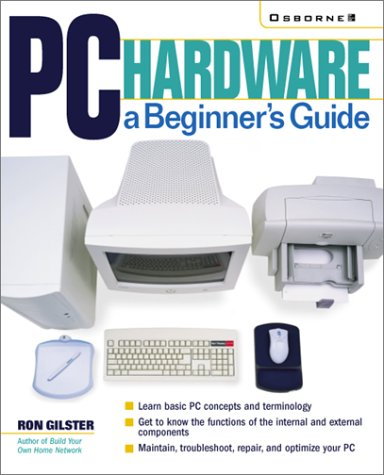 PC Hardware: A Beginner's Guide 9780072129908