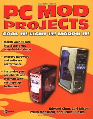 PC Mod Projects: Cool It! Light It! Morph It! 9780072230116