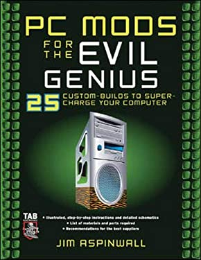 PC Mods for the Evil Genius: 25 Custom Builds to Super Charge Your Computer 9780071473606