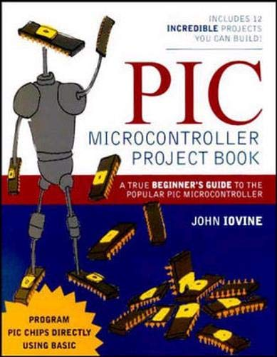 PIC Microcontroller Project Book: A True Beginner's Guide to the Popular PIC Microcontroller 9780071354790