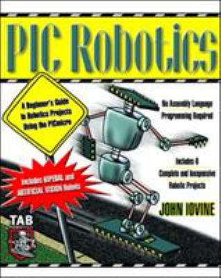 PIC Robotics: A Beginner's Guide to Robotics Projects Using the PIC Micro 9780071373241