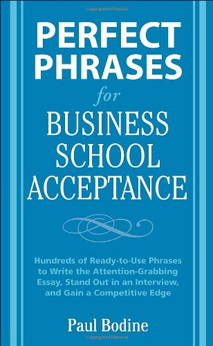 Perfect Phrases for Business School Acceptance: Hundreds of Ready-To-Use Phrases to Write the Attention-Grabbing Essay, Stand Out in an Interview, and 9780071598200