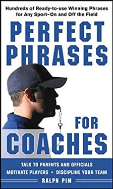 Perfect Phrases for Coaches: Hundreds of Ready-To-Use Winning Phrases for Any Sport--On and Off the Field 9780071628570