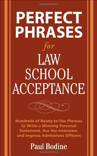 Perfect Phrases for Law School Acceptance: Hundreds of Ready-To-Use Phrases to Write a Winning Personal Statement, Ace the Interview, and Impress Admi 9780071598224