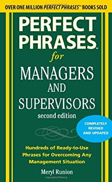 Perfect Phrases for Managers and Supervisors: Hundreds of Ready-To-Use Phrases for Overcoming Any Management Situation 9780071742313