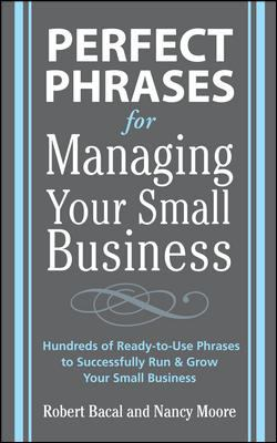Perfect Phrases for Managing Your Small Business 9780071600521