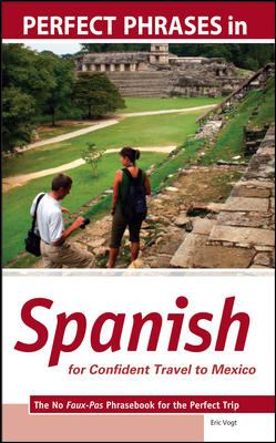 Perfect Phrases in Spanish for Confident Travel to Mexico: The No Faux-Pas Phrasebook for the Perfect Trip 9780071604819