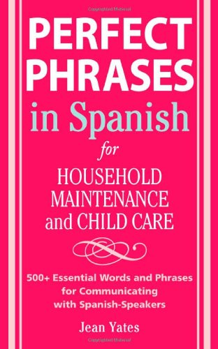 Perfect Phrases in Spanish for Household Maintenance and Childcare 9780071494762
