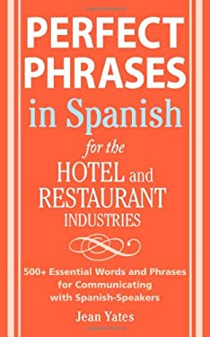 Perfect Phrases in Spanish for the Hotel and Restaurant Industries: 500+ Essential Words and Phrases for Communicating with Spanish-Speakers 9780071494786