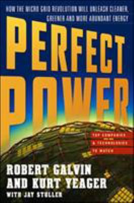 Perfect Power: How the Microgrid Revolution Will Unleash Cleaner, Greener, and More Abundant Energy 9780071548823